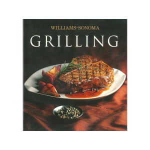 William-Sonoma - Williams-Sonoma: Grilling